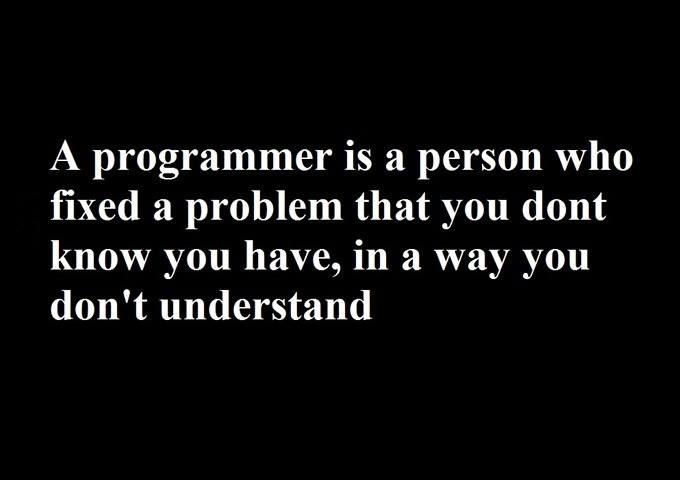 a_programmer_is_a_person_who_fixed_a_problem_that_you_dont_know