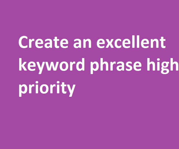 create_an_excellent_keyword_phrase_high_priority