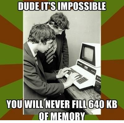 you_will_never_fill_640kb_of_memory