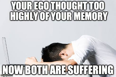 your_ego_thought_too_highly_of_your_memory